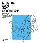 Nevercansaygoodbye